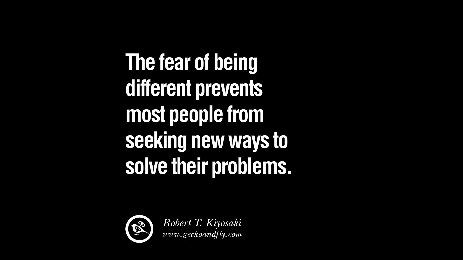 The fear of being different prevents most people from seeking new ways to solve their problems Robert Kiyosaki - How DVRT Helps Build More Successful Gyms